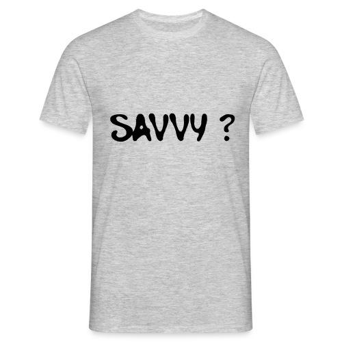 savvy? - Mannen T-shirt