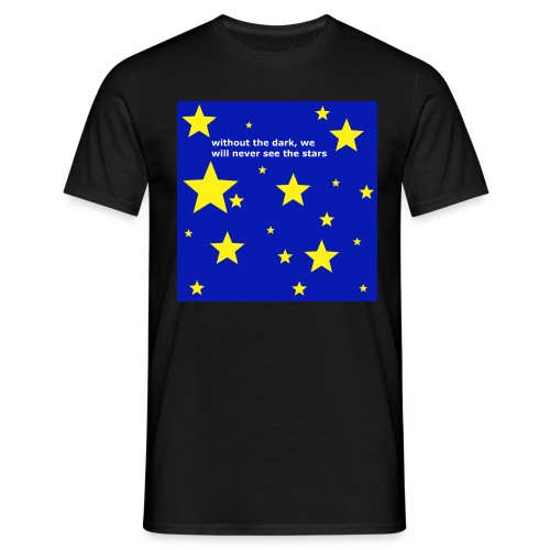 without the dark, we will never see the stars - Männer T-Shirt