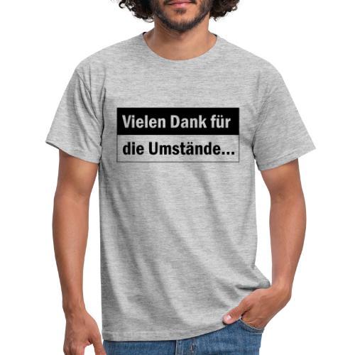 Danke für die Umstände - Männer T-Shirt