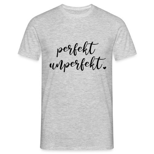 perfekt unperfekt - Männer T-Shirt