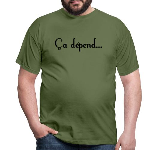 ça dépend - T-shirt Homme