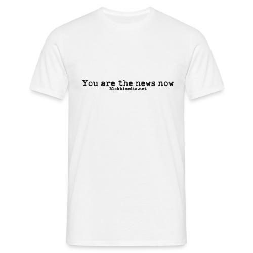 You are the news now / Blokkimedia - Miesten t-paita