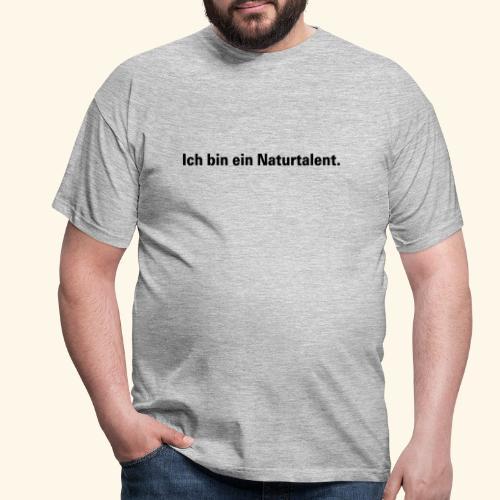 Ich bin ein Naturtalent line - Männer T-Shirt