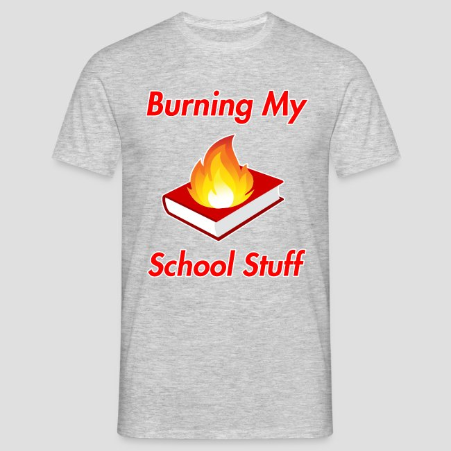 Burning My School Stuff Merchandise!