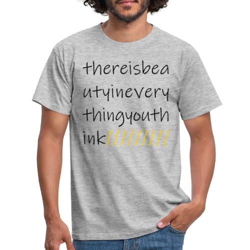 there is beauty in everything you think - Männer T-Shirt