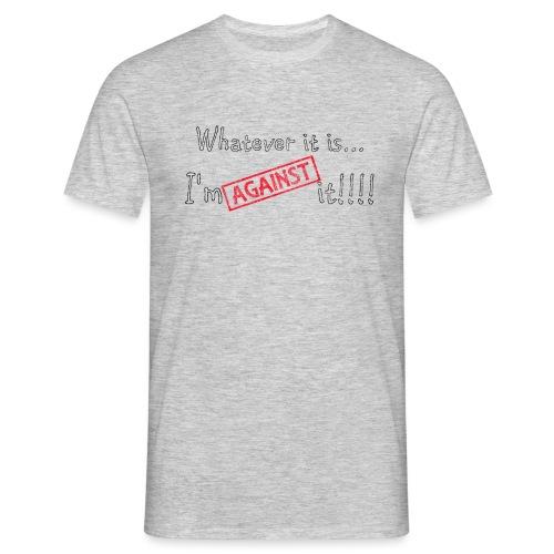 Against it - Men's T-Shirt