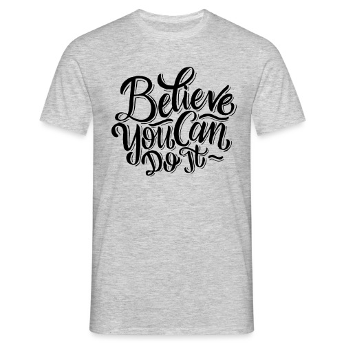 Believe you can do it ! - T-shirt Homme