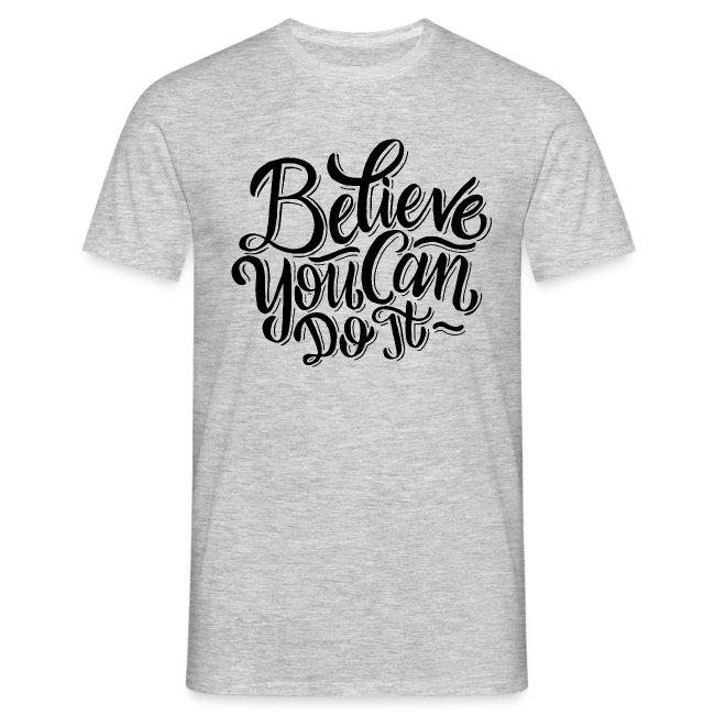 Believe you can do it !