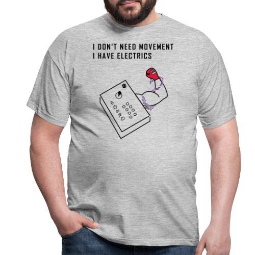 I don't need Movement. I have Electrics. - Men's T-Shirt