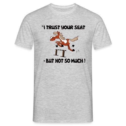 I trust your but not soo much - Männer T-Shirt