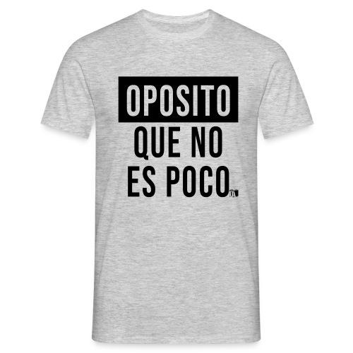 Oposito que no es poco - Camiseta hombre