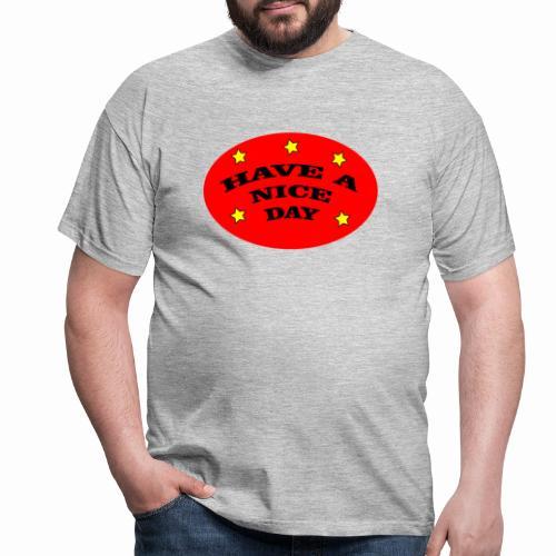 Have a nice Day - Männer T-Shirt