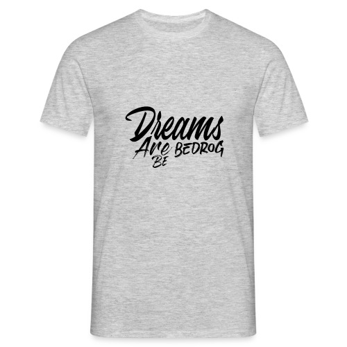 Dreams are bedrog be - Mannen T-shirt