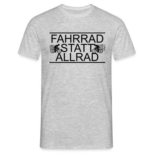 Fahrrad Statt Allrad! - Männer T-Shirt