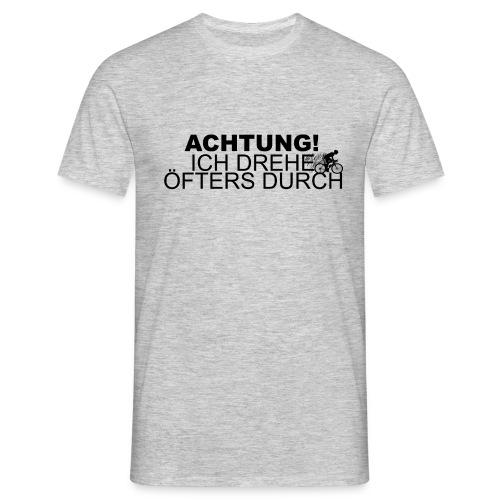 ACHTUNG ICH DREHE ÖFTER DURCH! - Männer T-Shirt