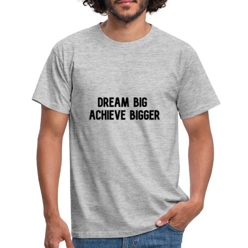 dream big achieve bigger zwart - Mannen T-shirt