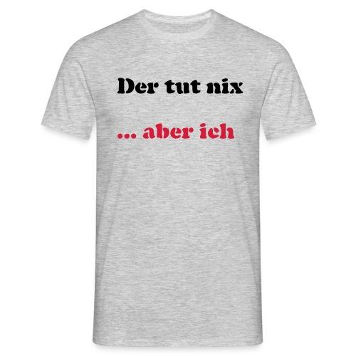 Der tut nix/was - Männer T-Shirt