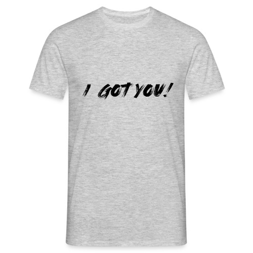 I got you - Männer T-Shirt