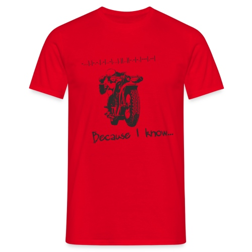 Because I know - Men's T-Shirt