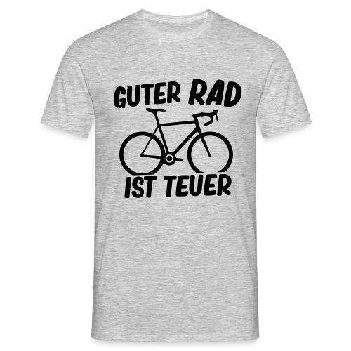 Guter Rad ist teuer - Männer T-Shirt