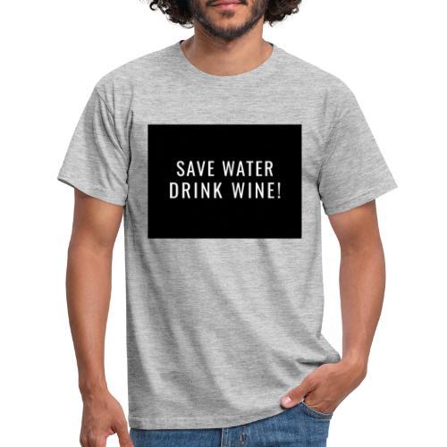 Save water, Drink Wine - Mannen T-shirt