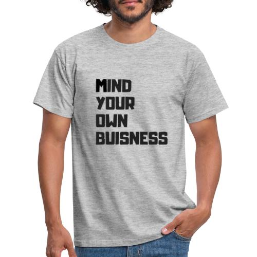 MIND YOUR OWN BUSISNESS - T-shirt Homme