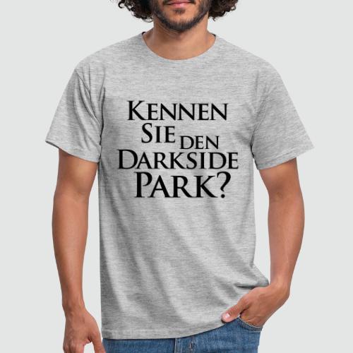 Kennen Sie den Darkside Park – Das T-Shirt - Männer T-Shirt
