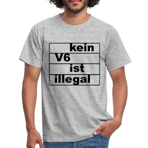kein v6 ist illegal - Männer T-Shirt