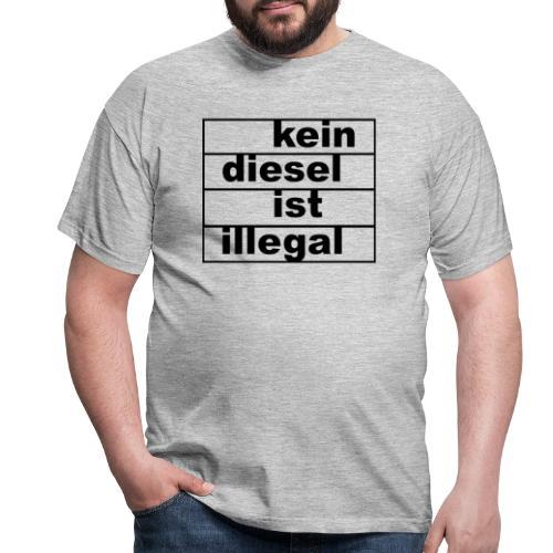 kein diesel ist illegal - Männer T-Shirt