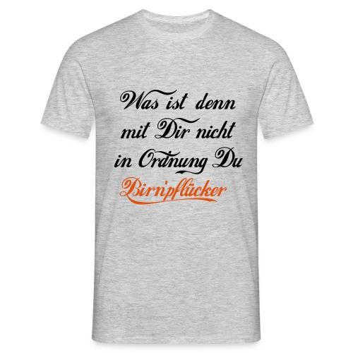 Was ist denn mit Dir nicht in Odnung Birn'pflücker - Männer T-Shirt