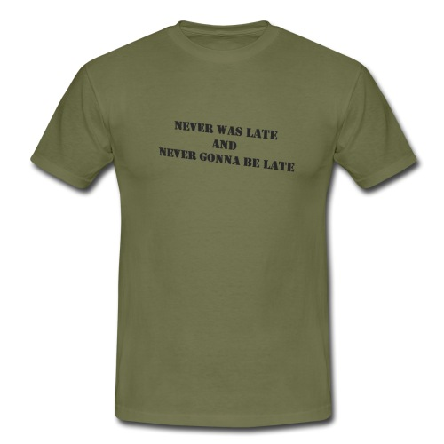 Never gonna be late saying - Men's T-Shirt