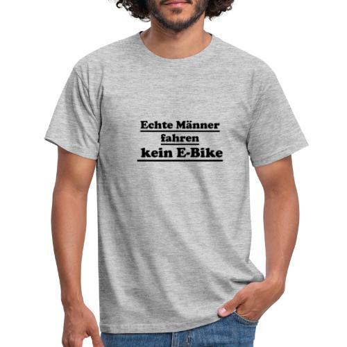 echte männer kein ebike - Männer T-Shirt