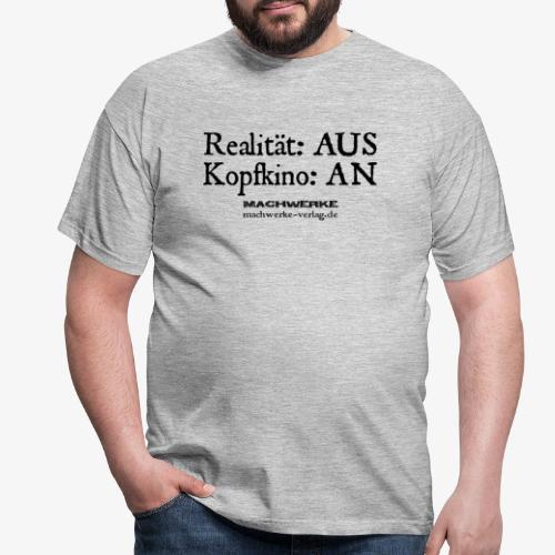 Realität: AUS - Kopfkino: AN - Männer T-Shirt