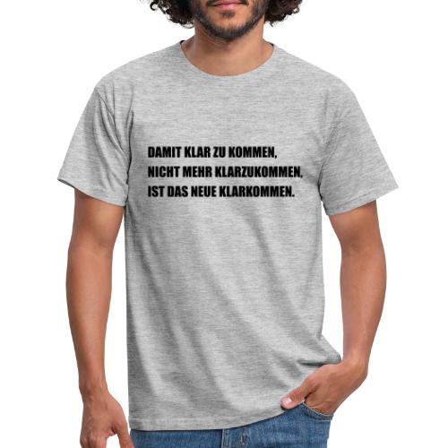 klarkommen - Männer T-Shirt