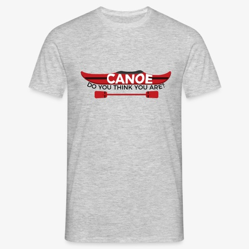Canoe Do You Think You Are? - Men's T-Shirt