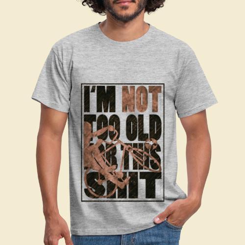 Radball   I'm not too old for this shit - Männer T-Shirt