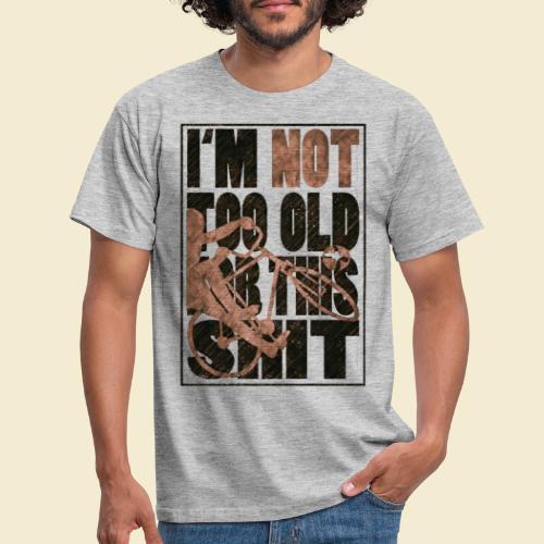 Radball | I'm not too old for this shit - Männer T-Shirt