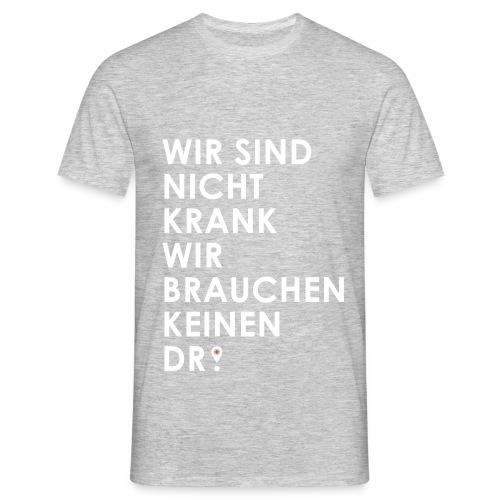 Wir brauchen keinen Dr. - Männer T-Shirt