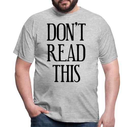 Don't read this - Männer T-Shirt