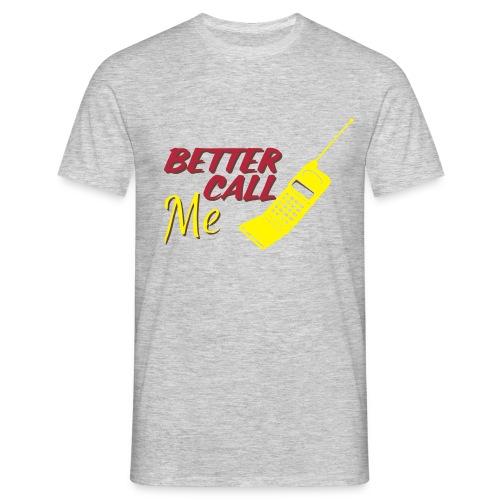 Better Call Me - Mannen T-shirt