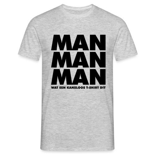 Man man man - Mannen T-shirt