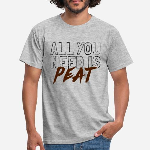 All you need is PEAT - Männer T-Shirt