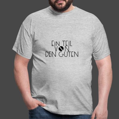 Ein Teil von den Guten - Männer T-Shirt