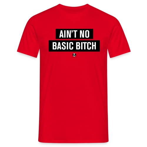 aint your basic bitch - Männer T-Shirt