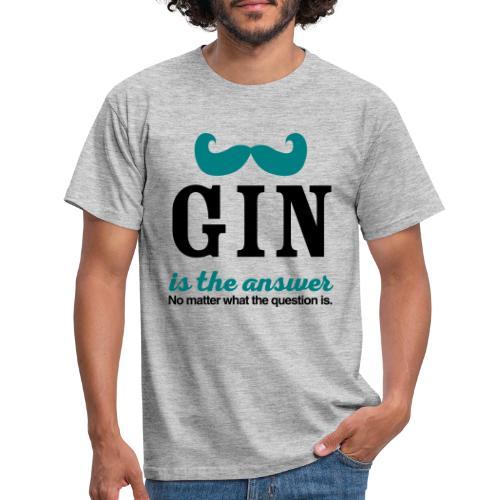 GIN. Die Antwort ist klar - Männer T-Shirt