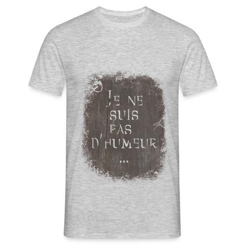 Je ne suis pas d'humeur - T-shirt Homme