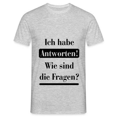 Ich habe Antworten wo sind die Fragen - Abi Abitur - Männer T-Shirt
