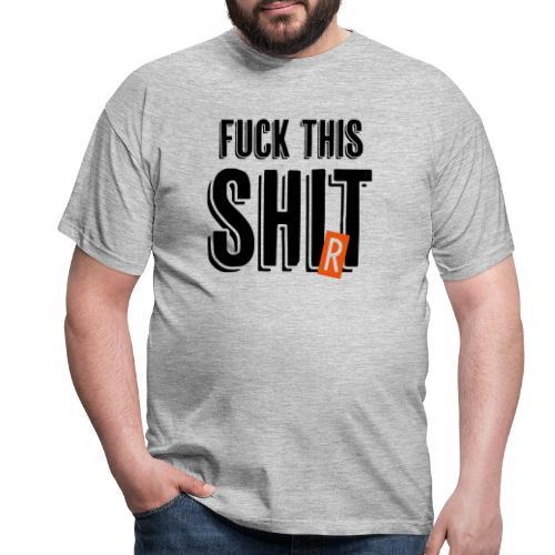 Fuck this shi(r)t - Männer T-Shirt