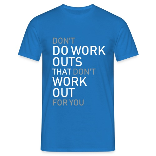 Don't do workouts - Men's T-Shirt