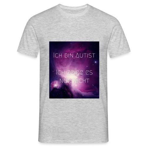 Ich bin Autist. Ich zeige es nur nicht. - Männer T-Shirt